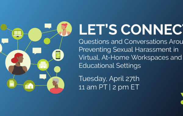 Let's Connect: Questions and Conversations Around Preventing Sexual Harassment in Virtual, At-Home Workspaces and Educational Settings