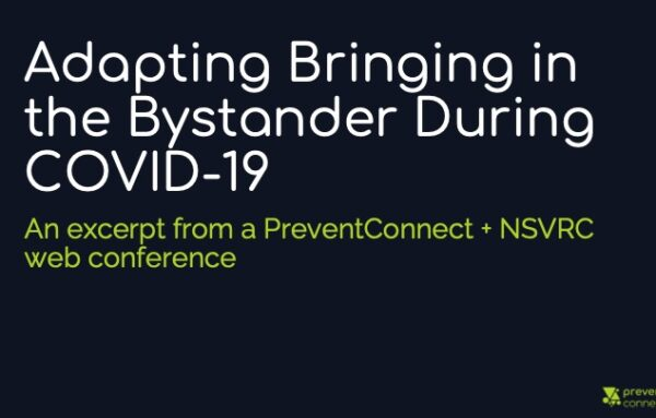Adapting Bringing in the Bystander During COVID-19: An excerpt from a PreventConnect + NSVRC web conference