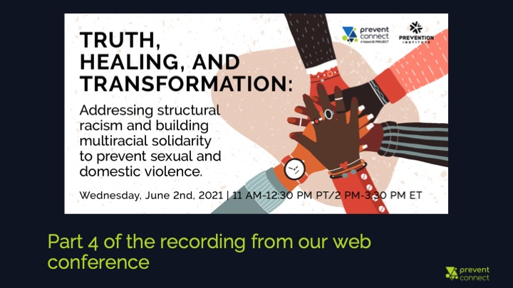 """Part 4   Excerpts from """"Truth, healing, and transformation: Addressing structural racism and building multiracial solidarity to prevent sexual and domestic violence"""""""