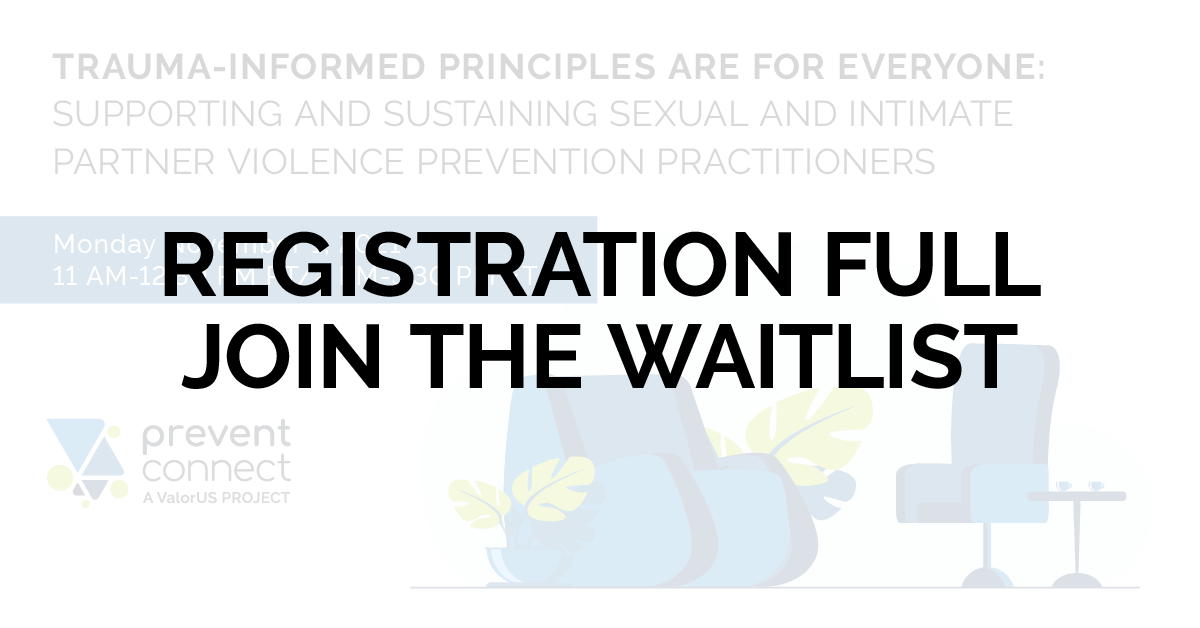 Registration full, Join the waitlist for Trauma-Informed Principles Are for Everyone: Supporting and Sustaining Sexual and Intimate Partner Violence Prevention Practitioners